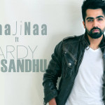 Naa Ji Naa (Hardy Sandhu) Punjabi Love Song Lyrics