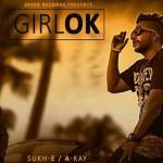 Girl OK Song Lyrics by A-Kay & Sukh-E | Punjabi Song