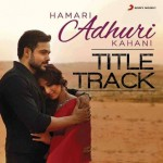 Hamari Adhuri Kahani Title Song Lyrics | Sung by Arijit Singh