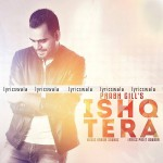 Ishq Tera Song Lyrics by Prabh Gill | Latest Punjabi Song