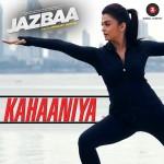 Kahaaniya (Jazbaa) Song Lyrics | Sung by Nilofer Wani & Arko