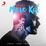 Mere Kol (Naam Badal Dayin Mera) Punjabi Song Lyrics | Prabh Gill & B Praak