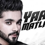 Yaar Matlabi (Punjabi) Song Lyrics by Jaani | Sung by Karan Benipal