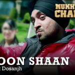 Shoon Shaan Lyrics, Punjabi Song by Diljit Dosanjh & Ikka | Mukhtiar Chadha