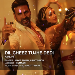 Dil Cheez Tujhe Dedi (Airlift) Lyrics | By Arijit Singh & Ankit Tiwari