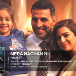 Ajj Mera Nachan Nu Jee Karda (Airlift) Lyrics | By Divya Kumar, Amaal Mallik & Brijesh Shandilya