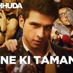 Peene Ki Tamanna Lyrics, LoveShhuda Song by Vishal Dadlani & Parichay