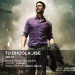 Tu Bhoola Jise (Airlift) Lyrics | By K.K. & Amaal Mallik