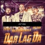 Dar Lag Da Lyrics | Punjabi Song by Raju Dinehwala, Dr. Zeus & Fateh