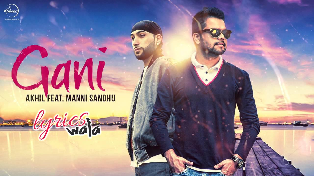Ni Teri Gal Wali Gani Lyrics - Akhil | Ft. Manni Sandhu