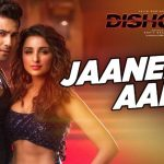 Jaaneman Aah Lyrics – Dishoom | Ft. Parineeti Chopra & Varun Dhawan
