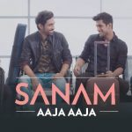 Aaja Aaja (Tu Hai Meri) Lyrics – Sanam Puri New Original Song