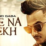 aise na dekh lyrics, aise na dekh hindi song lyrics, aise na dekh music mg lyrics, aise na dekh millind gaba song lyrics, aise na dekh new song lyrics