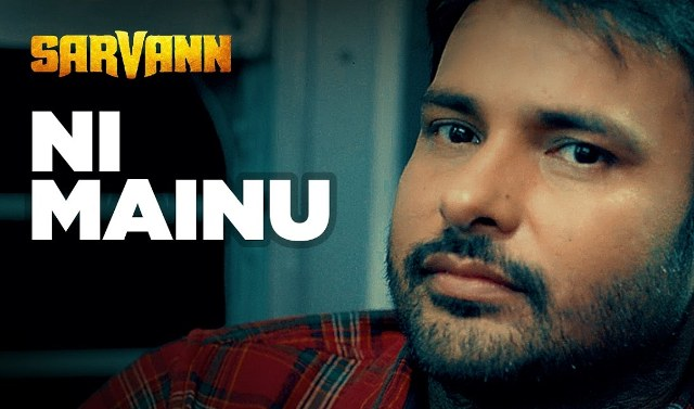 ni mainu sarvann song lyrics, ni mainu punjabi lyrics, ni mainu punjabi song lyrics, ni mainu new song lyrics, ni mainu song lyrics, ni mainu amrinder gill song lyrics, ni mainu happy raikoti song lyrics