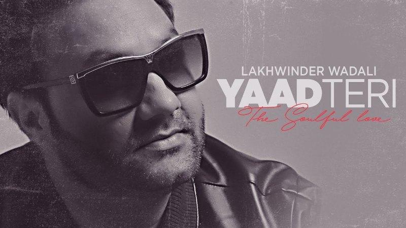 Yaad Teri Lakhwinder Wadali Lyrics