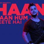 Haan Haan Hum Peete Hain Lyrics – Millind Gaba | Music MG