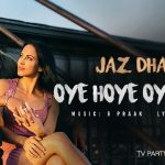 Oye Hoye Oye Hoye Lyrics – Jaz Dhami | B Praak & Jaani