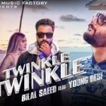 Naina Tere Twinkle Twinkle Lyrics- Bilal Saeed Ft. Young Desi
