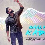 Gaal Ni Kadni Lyrics – Parmish Verma | Desi Crew