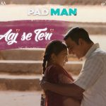 Aaj Se Teri Lyrics- Arijit Singh | PadMan Ft. Akshay Kumar & Radhika Apte