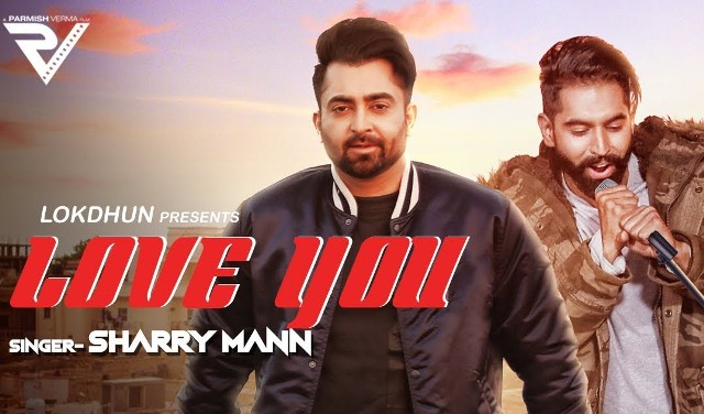 Love You Lyrics- Sharry Mann Ft. Parmish Verma
