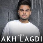 Akhil new song akh lagdi lyrics
