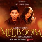 Mehbooba Mehbooba Lyrics- Ankit Tiwari Ft. Amy Jackson