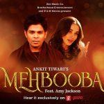 Ankit Tiwari New Song Mehbooba Lyrics