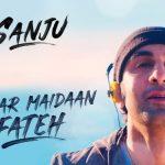 Kar Har Maidaan Fateh (Sanju) Lyrics – Sukhwinder Singh | Shreya Ghoshal