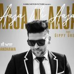 Aaja Ni Aaja Lyrics – Guru Randhawa Ft. Gippy Grewal | Mar Gaye Oye Loko