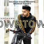 Downtown Lyrics- Guru Randhawa | New Punjabi Song