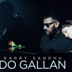 Do Gallan Kariye Pyaar Diyan Lyrics- Garry Sandhu | New Punjabi Song