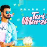 Teri Marzi Ae (Main Dil Wali Gal Tere Agge Rakhti) Lyrics- Prabh Gill
