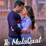 Ik Mulaqaat Mein (Gazab Ho Gaya) Lyrics- AltamashFaridi & Palak Muchhal | Dream Girl